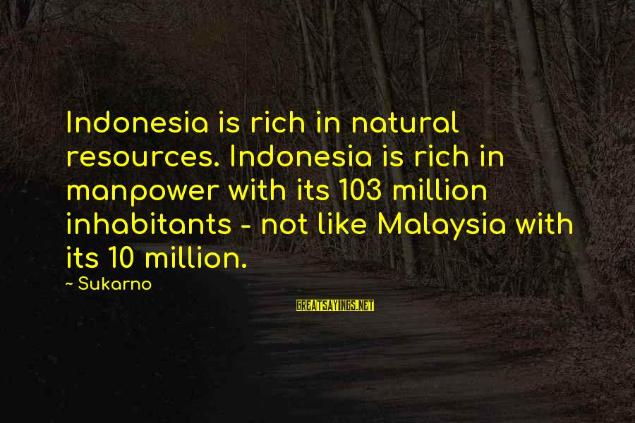 Giggle Palooza Sayings By Sukarno: Indonesia is rich in natural resources. Indonesia is rich in manpower with its 103 million
