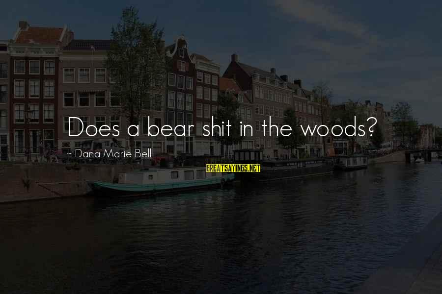 Gigglesnort Sayings By Dana Marie Bell: Does a bear shit in the woods?