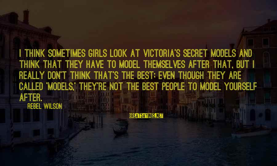 Gilas Pilipinas Sayings By Rebel Wilson: I think sometimes girls look at Victoria's Secret models and think that they have to