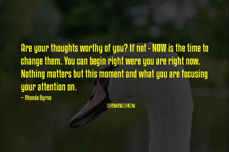 Gilas Pilipinas Sayings By Rhonda Byrne: Are your thoughts worthy of you? If not - NOW is the time to change