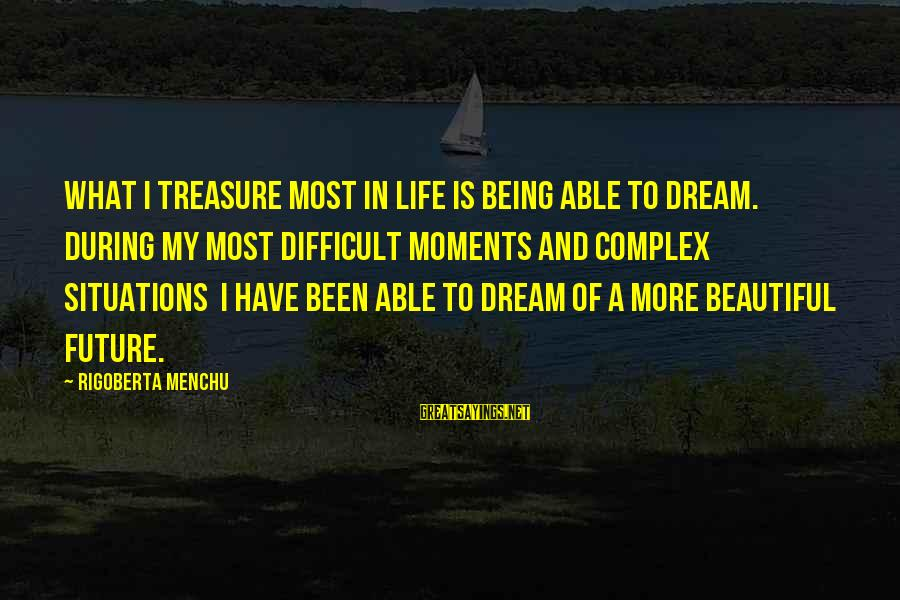 Gilas Pilipinas Sayings By Rigoberta Menchu: What I treasure most in life is being able to dream. During my most difficult
