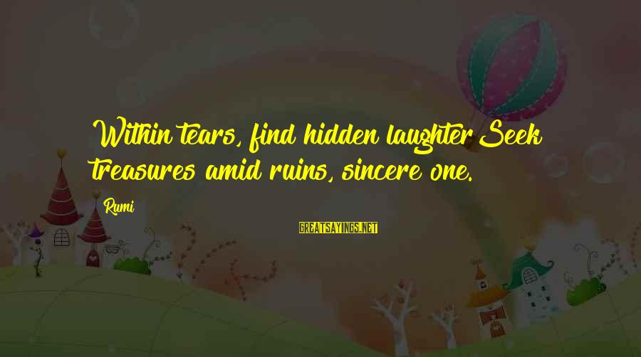 Gilas Pilipinas Sayings By Rumi: Within tears, find hidden laughterSeek treasures amid ruins, sincere one.