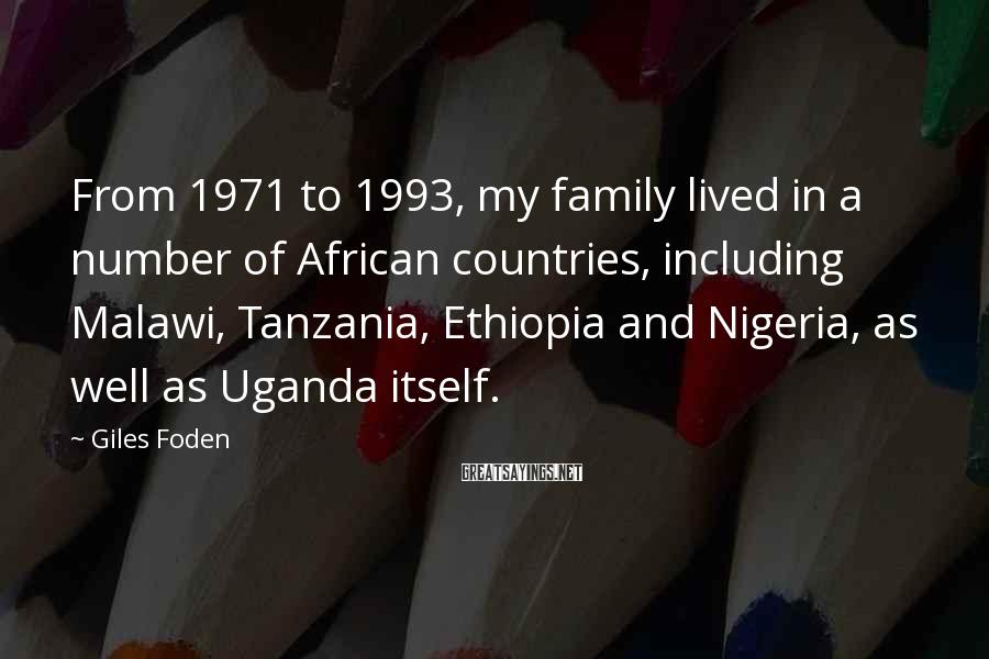 Giles Foden Sayings: From 1971 to 1993, my family lived in a number of African countries, including Malawi,