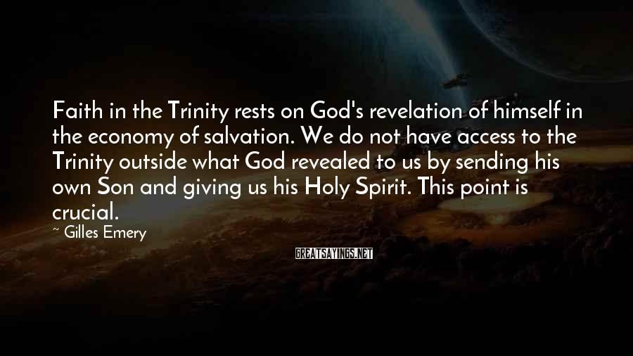 Gilles Emery Sayings: Faith in the Trinity rests on God's revelation of himself in the economy of salvation.