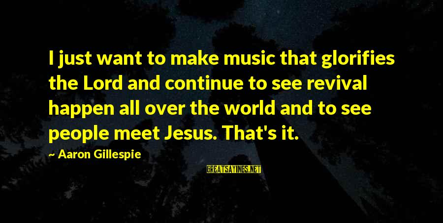 Gillespie's Sayings By Aaron Gillespie: I just want to make music that glorifies the Lord and continue to see revival
