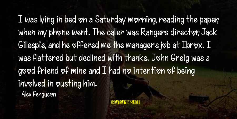 Gillespie's Sayings By Alex Ferguson: I was lying in bed on a Saturday morning, reading the paper, when my phone