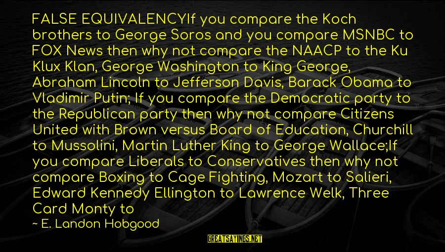Gillespie's Sayings By E. Landon Hobgood: FALSE EQUIVALENCYIf you compare the Koch brothers to George Soros and you compare MSNBC to