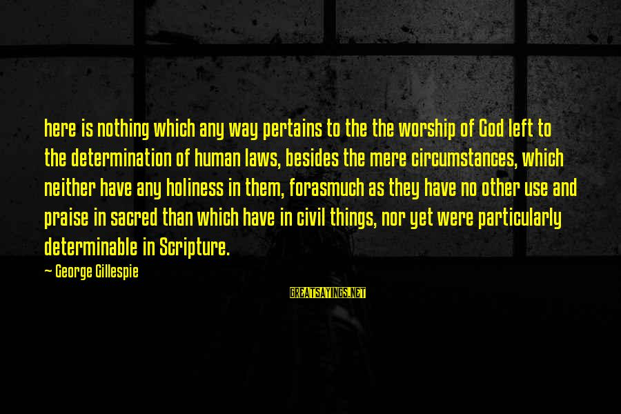 Gillespie's Sayings By George Gillespie: here is nothing which any way pertains to the the worship of God left to