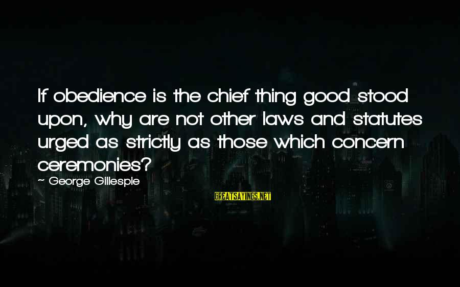 Gillespie's Sayings By George Gillespie: If obedience is the chief thing good stood upon, why are not other laws and