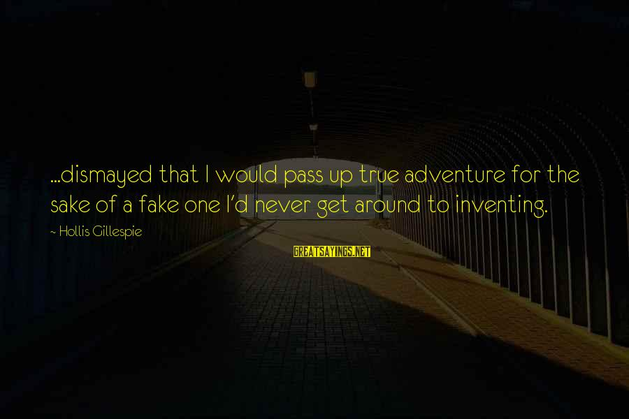 Gillespie's Sayings By Hollis Gillespie: ...dismayed that I would pass up true adventure for the sake of a fake one