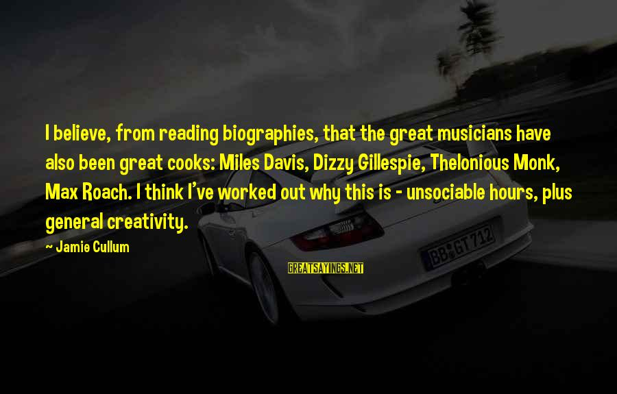 Gillespie's Sayings By Jamie Cullum: I believe, from reading biographies, that the great musicians have also been great cooks: Miles
