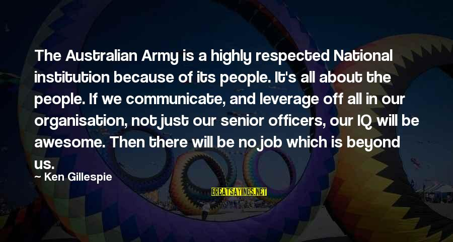 Gillespie's Sayings By Ken Gillespie: The Australian Army is a highly respected National institution because of its people. It's all
