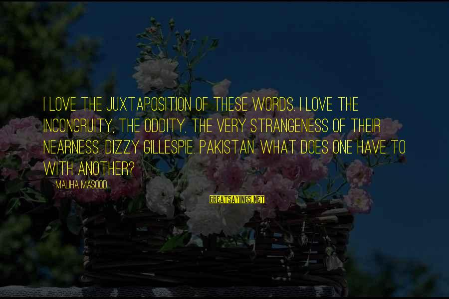 Gillespie's Sayings By Maliha Masood: I love the juxtaposition of these words. I love the incongruity, the oddity, the very