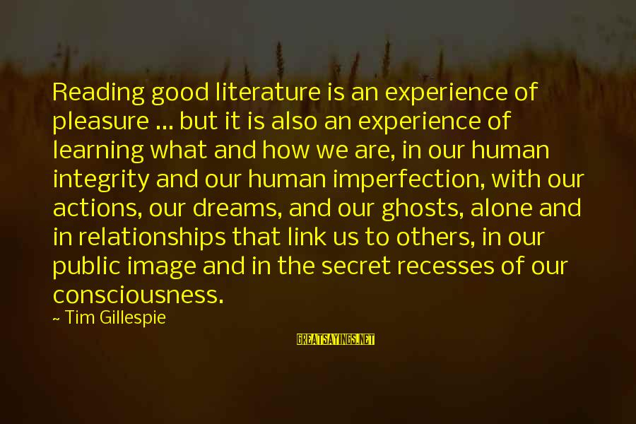 Gillespie's Sayings By Tim Gillespie: Reading good literature is an experience of pleasure ... but it is also an experience