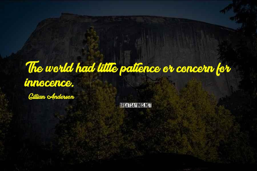 Gillian Anderson Sayings: The world had little patience or concern for innocence.