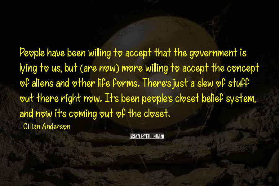 Gillian Anderson Sayings: People have been willing to accept that the government is lying to us, but (are