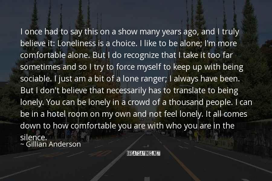 Gillian Anderson Sayings: I once had to say this on a show many years ago, and I truly