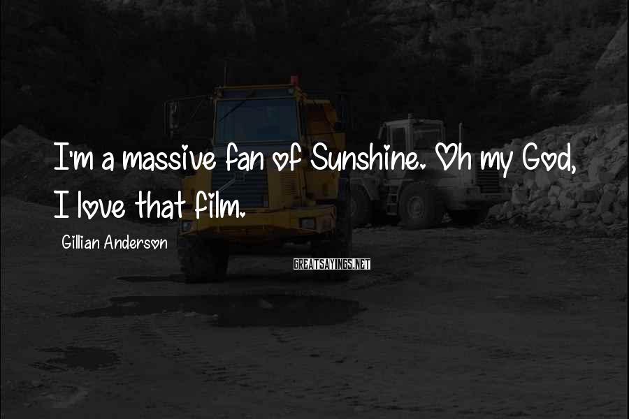 Gillian Anderson Sayings: I'm a massive fan of Sunshine. Oh my God, I love that film.
