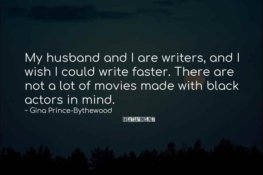 Gina Prince-Bythewood Sayings: My husband and I are writers, and I wish I could write faster. There are