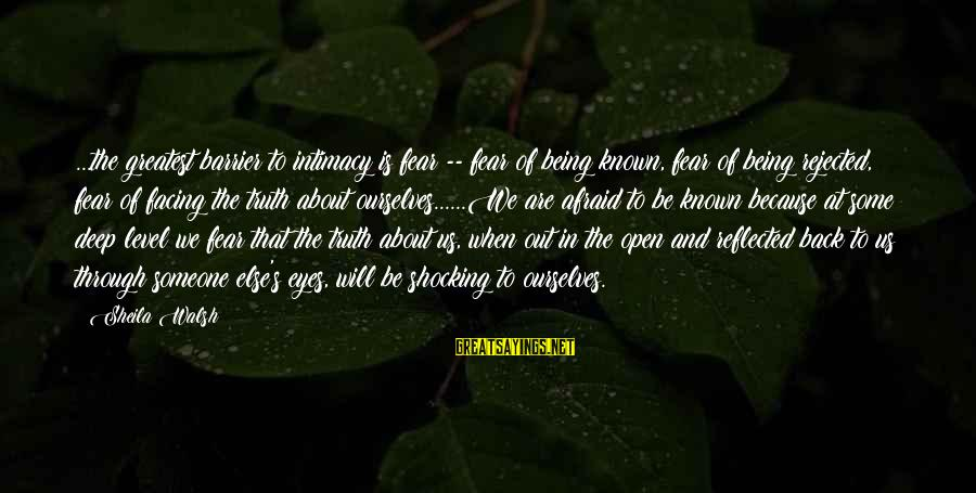 Gingko Sayings By Sheila Walsh: ...the greatest barrier to intimacy is fear -- fear of being known, fear of being