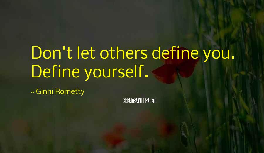 Ginni Rometty Sayings: Don't let others define you. Define yourself.