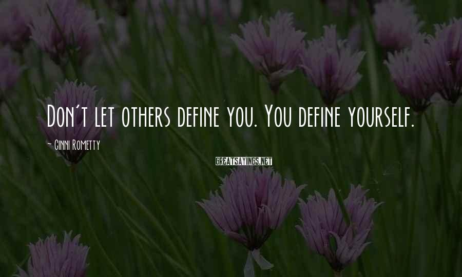 Ginni Rometty Sayings: Don't let others define you. You define yourself.
