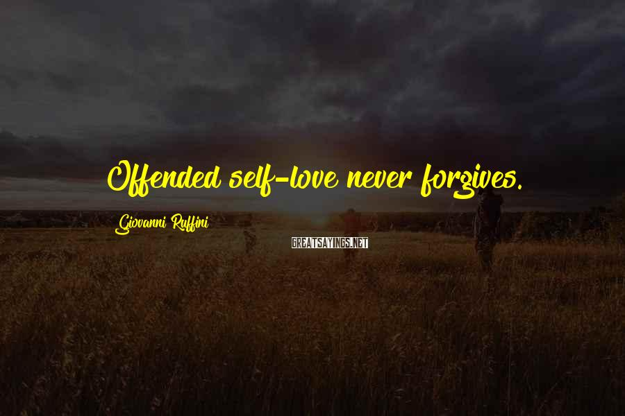 Giovanni Ruffini Sayings: Offended self-love never forgives.