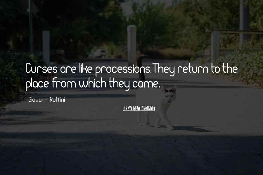 Giovanni Ruffini Sayings: Curses are like processions. They return to the place from which they came.