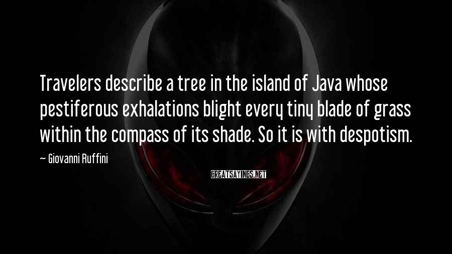 Giovanni Ruffini Sayings: Travelers describe a tree in the island of Java whose pestiferous exhalations blight every tiny