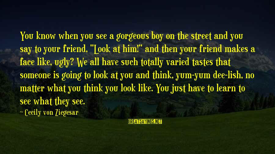 Girl Boy Best Friend Sayings By Cecily Von Ziegesar: You know when you see a gorgeous boy on the street and you say to