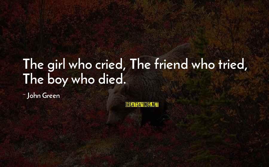 Girl Boy Best Friend Sayings By John Green: The girl who cried, The friend who tried, The boy who died.