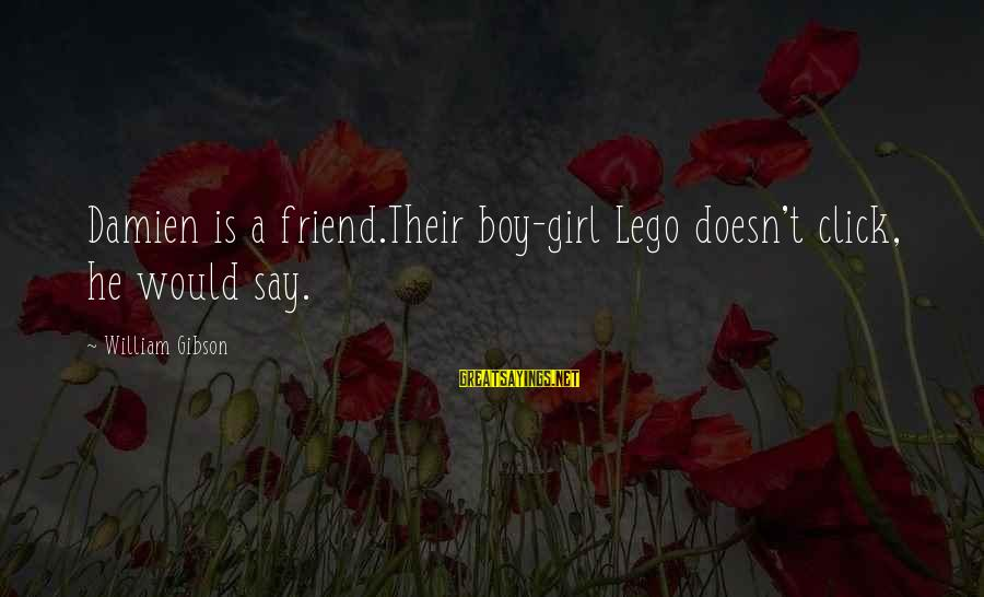 Girl Boy Best Friend Sayings By William Gibson: Damien is a friend.Their boy-girl Lego doesn't click, he would say.