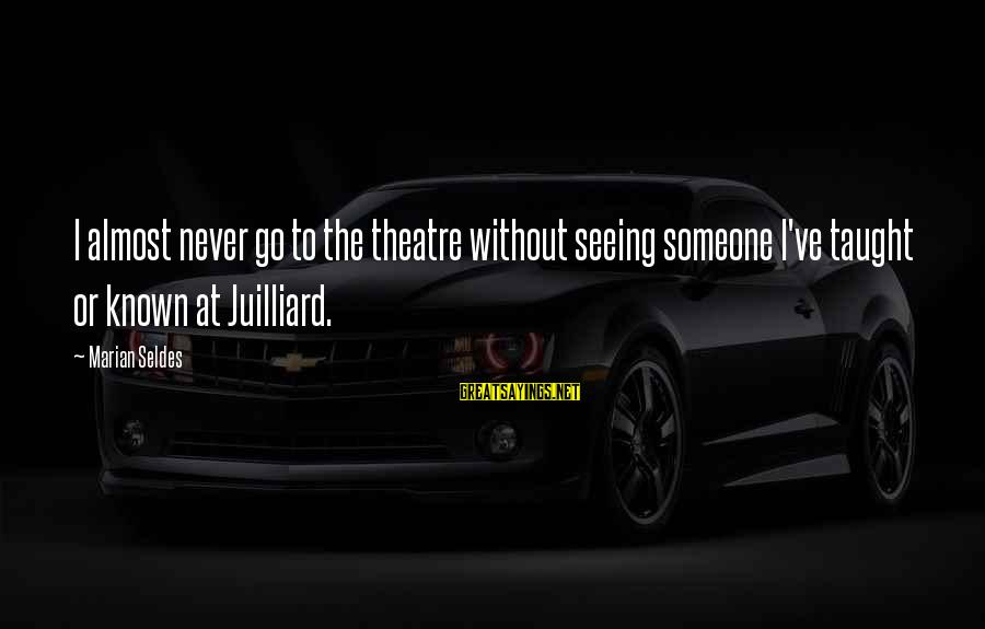 Girl Car Enthusiast Sayings By Marian Seldes: I almost never go to the theatre without seeing someone I've taught or known at
