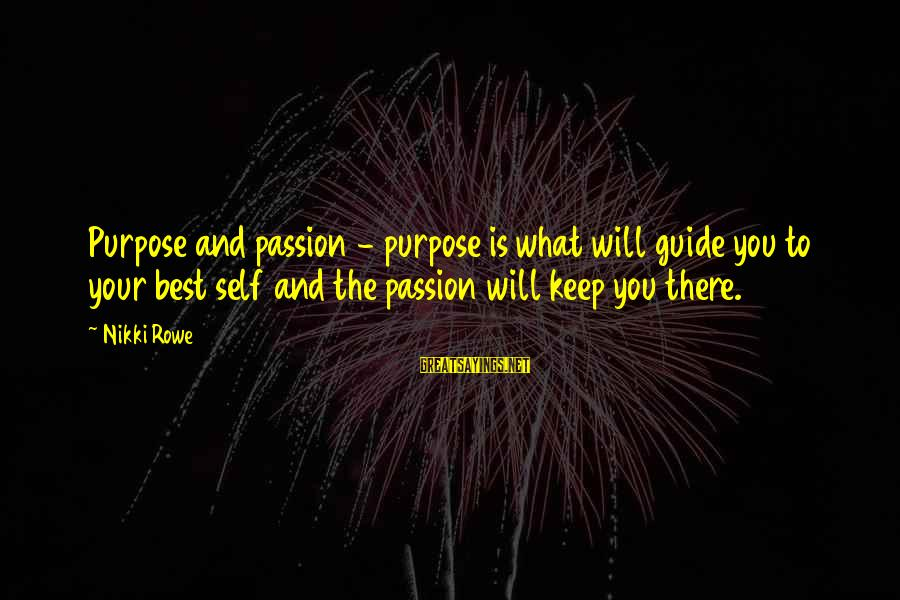 Girl Guide Sayings By Nikki Rowe: Purpose and passion - purpose is what will guide you to your best self and