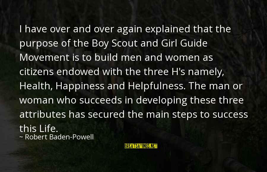 Girl Guide Sayings By Robert Baden-Powell: I have over and over again explained that the purpose of the Boy Scout and