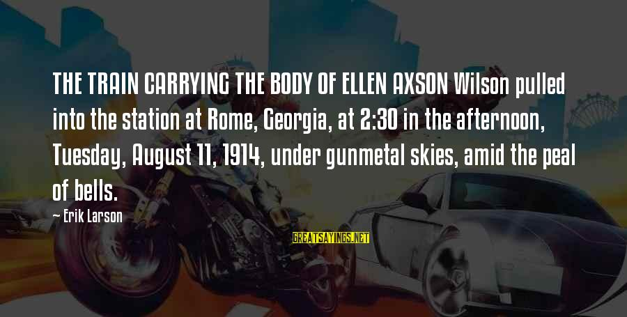 Girl Sends Me Sayings By Erik Larson: THE TRAIN CARRYING THE BODY OF ELLEN AXSON Wilson pulled into the station at Rome,
