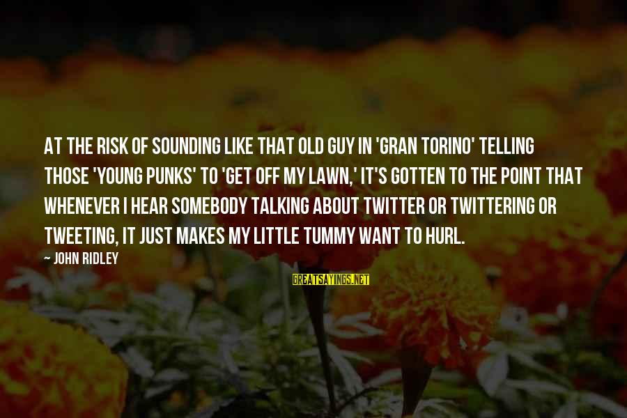 Girl Sends Me Sayings By John Ridley: At the risk of sounding like that old guy in 'Gran Torino' telling those 'young