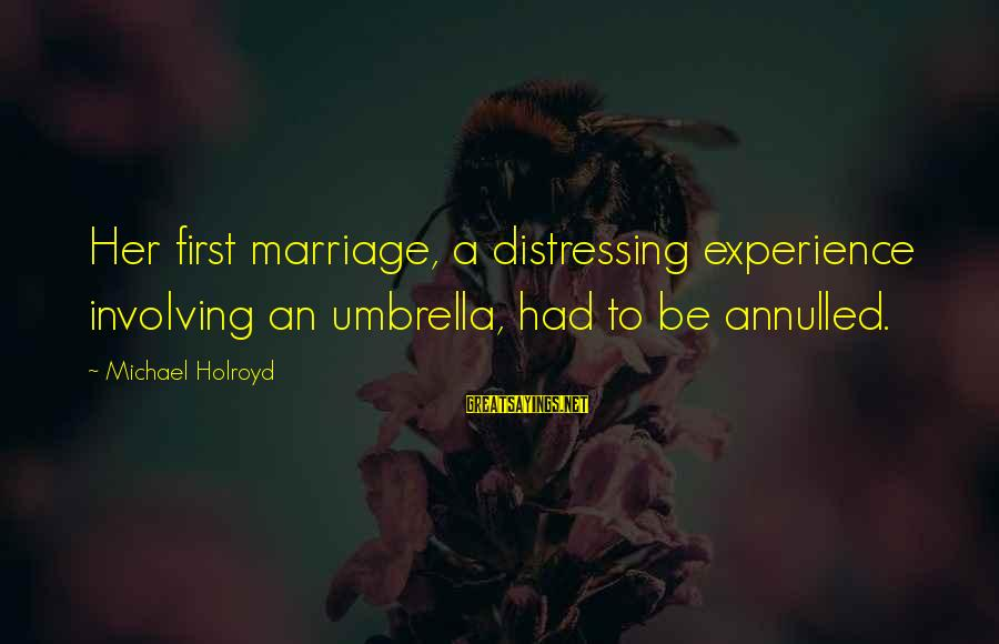 Girl Sends Me Sayings By Michael Holroyd: Her first marriage, a distressing experience involving an umbrella, had to be annulled.