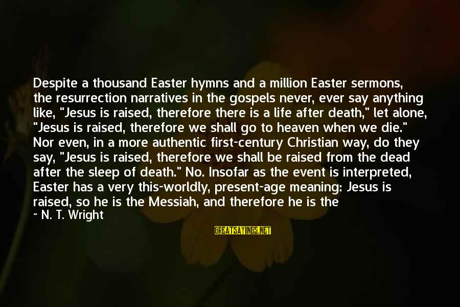 Girl Sends Me Sayings By N. T. Wright: Despite a thousand Easter hymns and a million Easter sermons, the resurrection narratives in the