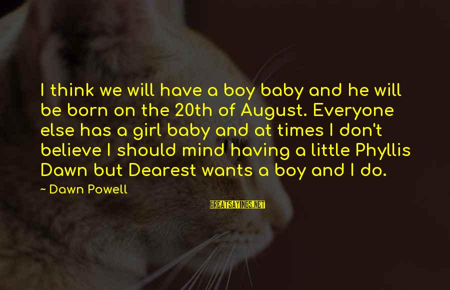 Girl Wants Sayings By Dawn Powell: I think we will have a boy baby and he will be born on the