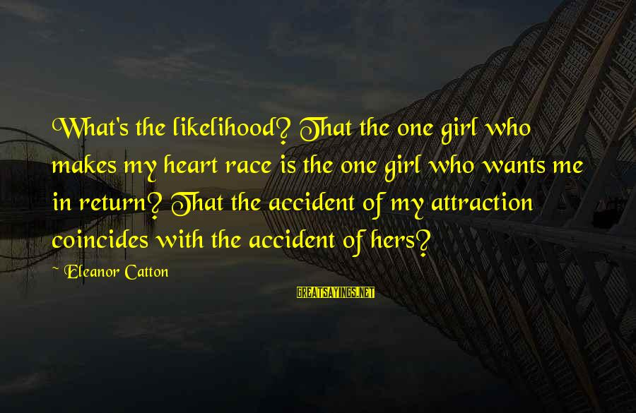 Girl Wants Sayings By Eleanor Catton: What's the likelihood? That the one girl who makes my heart race is the one