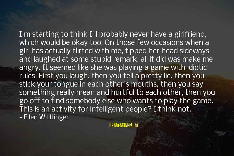 Girl Wants Sayings By Ellen Wittlinger: I'm starting to think I'll probably never have a girlfriend, which would be okay too.