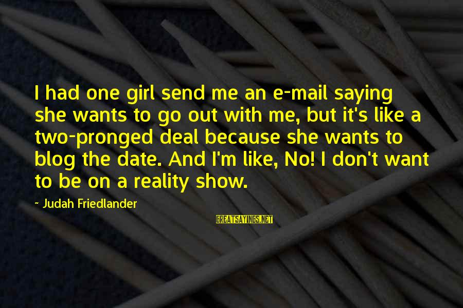 Girl Wants Sayings By Judah Friedlander: I had one girl send me an e-mail saying she wants to go out with