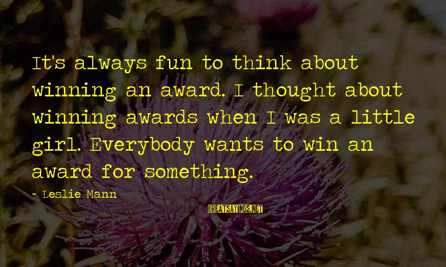 Girl Wants Sayings By Leslie Mann: It's always fun to think about winning an award. I thought about winning awards when
