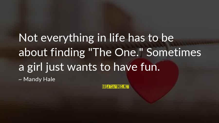"""Girl Wants Sayings By Mandy Hale: Not everything in life has to be about finding """"The One."""" Sometimes a girl just"""