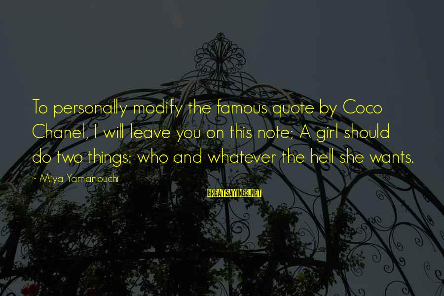Girl Wants Sayings By Miya Yamanouchi: To personally modify the famous quote by Coco Chanel, I will leave you on this