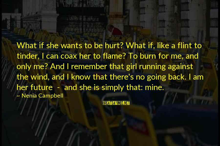 Girl Wants Sayings By Nenia Campbell: What if she wants to be hurt? What if, like a flint to tinder, I