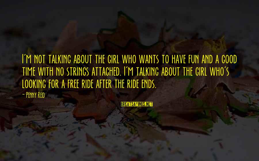 Girl Wants Sayings By Penny Reid: I'm not talking about the girl who wants to have fun and a good time