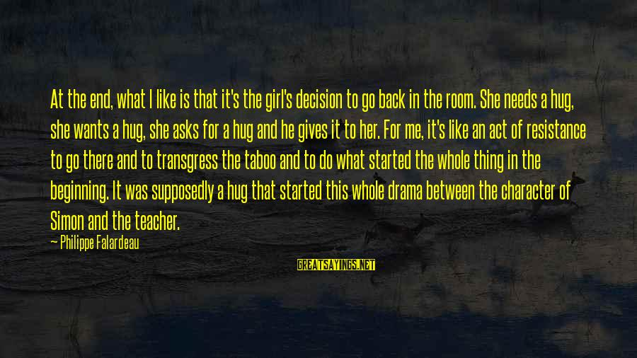 Girl Wants Sayings By Philippe Falardeau: At the end, what I like is that it's the girl's decision to go back