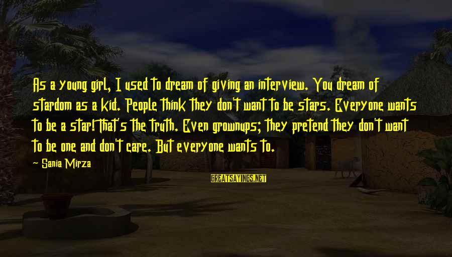 Girl Wants Sayings By Sania Mirza: As a young girl, I used to dream of giving an interview. You dream of